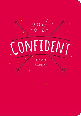 How to be Confident by Anna Barnes