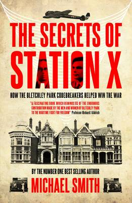 Secrets of Station X by Michael Smith
