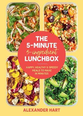 The 5 Minute, 5 Ingredient Lunchbox: Happy, healthy & speedy meals to make in minutes by Alexander Hart