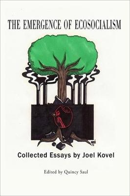 The Emergence of Ecosocialism - Collected Essays by Joel Kovel book