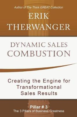 Dynamic Sales Combustion: Creating the Engine for Transformational Sales Results by Erik Therwanger