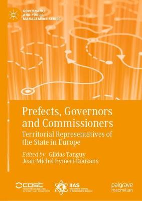 Prefects, Governors and Commissioners: Territorial Representatives of the State in Europe by Gildas Tanguy
