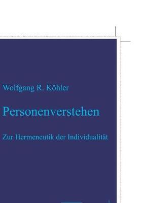 Personenverstehen: Zur Hermeneutik Der Individualit t by Wolfgang R Kohler
