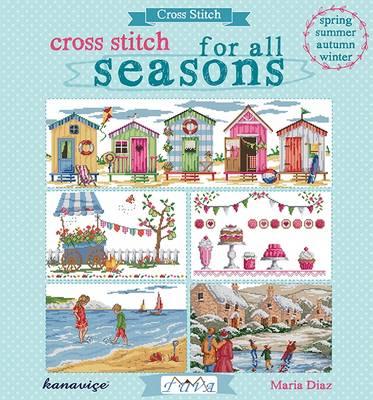 Cross Stitch for All Seasons by Maria Diaz