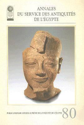 Annales Du Service Des Antiquites De L'Egypte  v. 80 by Supreme Council of Antiquities