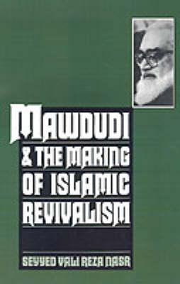Mawdudi and the Making of Islamic Revivalism by Seyyed Vali Reza Nasr