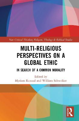 Multi-Religious Perspectives on a Global Ethic: In Search of a Common Morality by Myriam Renaud