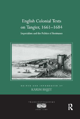 English Colonial Texts on Tangier, 1661-1684: Imperialism and the Politics of Resistance book