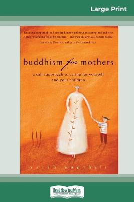 Buddhism for Mothers: A Calm Approach to Caring for Yourself and Your Children (16pt Large Print Edition) by Sarah Napthali