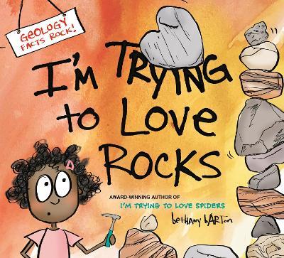 I'm Trying to Love Rocks by Bethany Barton