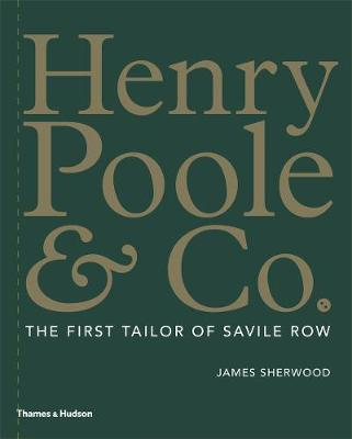 Henry Poole & Co.: The First Tailor of Savile Row by James Sherwood