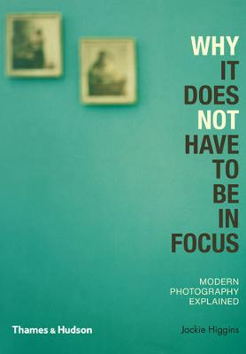 Why It Does Not Have To Be In Focus by Jackie Higgins
