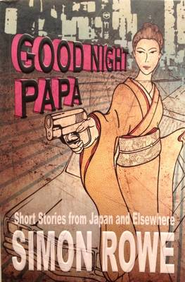 Good Night Papa: Short Stories from Japan and Elsewhere by Simon Rowe