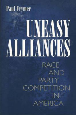 Uneasy Alliances by Paul Frymer