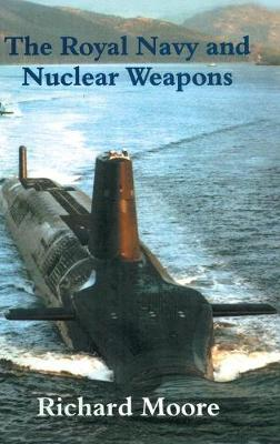 Royal Navy and Nuclear Weapons by Richard Moore