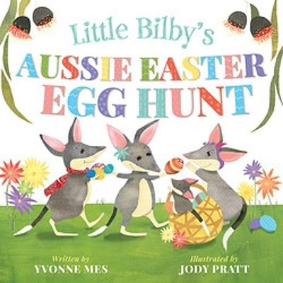 Little Bilby's Aussie Easter Egg Hunt by Yvonne Mes