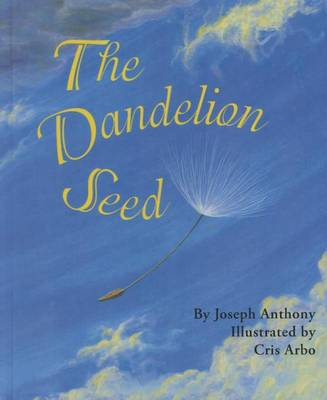 Dandelion Seed by Joseph A Anthony