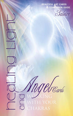 Healing Light and Angel Cards: Working with Your Chakras by Saleire