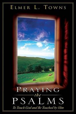 Praying the Psalms by Elmer L Towns