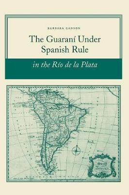 Guarani under Spanish Rule in the Rio de la Plata book
