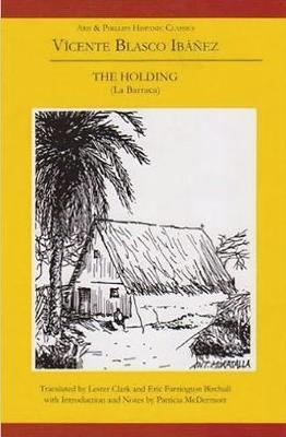 Vicente Blasco Ibanez: The Holding (La Barraca) by Lester Clark