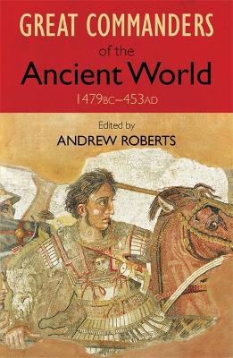 Great Commanders of the Ancient World 1479BC - 453AD by Andrew Roberts