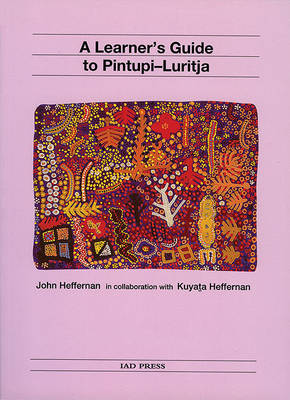 A Learner's Guide to Pintupi-Luritja by John Heffernan