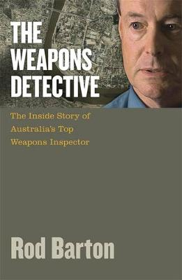 The Weapons Detective: The Adventures of Australia's Top Weapons        Inspector by Rod Barton