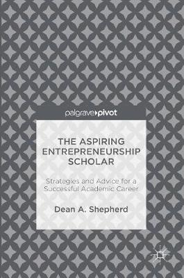 Aspiring Entrepreneurship Scholar by Dean A. Shepherd
