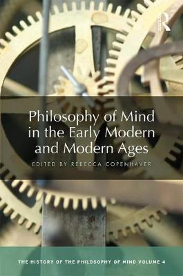 Philosophy of Mind in the Early Modern and Modern Ages by Rebecca Copenhaver