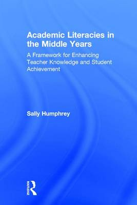 Academic Literacies in the Middle Years by Sally Humphrey