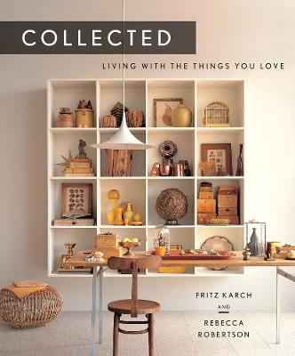 Collected: Living With the Things You Love by Fritz Karch
