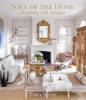 Soul of the Home: Designing with Antiques: Designing with Antiques book