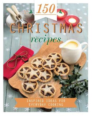 150 Christmas Recipes by Love Food Editors