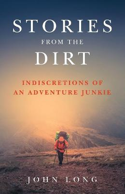 Stories from the Dirt by John Long