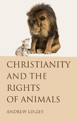 Christianity and the Rights of Animals by Andrew Linzey