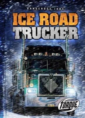 Torque Series: Dangerous Jobs: Ice Road Trucker by Nick Gordon