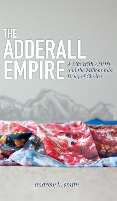 The Adderall Empire by Andrew K Smith