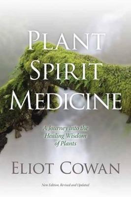 Plant Spirit Medicine by Eliot Cowan