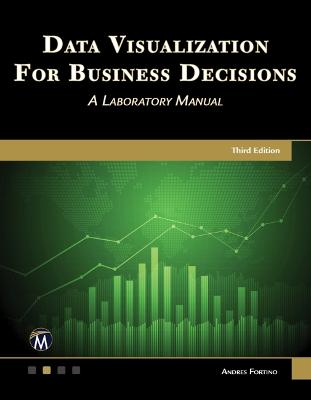 Data Visualization for Business Decisions: A Laboratory Notebook by Andres Fortino