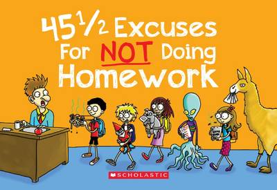 45 1/2 Excuses for Not Doing Homework by P. Crumble