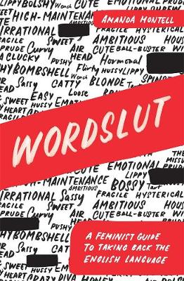 Wordslut: A Feminist Guide to Taking Back the English Language by Amanda Montell