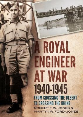 Royal Engineer at War 1940-1945 by Martyn R. Ford-Jones
