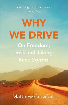 Why We Drive: On Freedom, Risk and Taking Back Control by Matthew Crawford