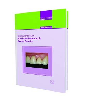Fixed Prosthodontics in Dental Practice by Michael O'Sullivan