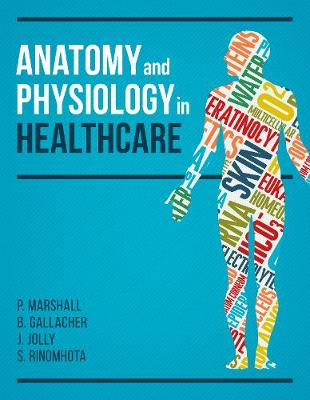 Anatomy and Physiology in Healthcare by Paul Marshall