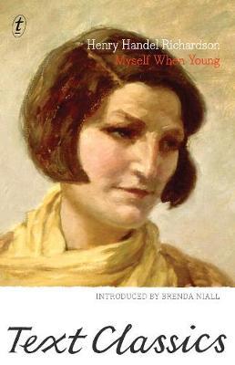 Myself When Young: Text Classics by Handel Richardson Henry Handel Richardson