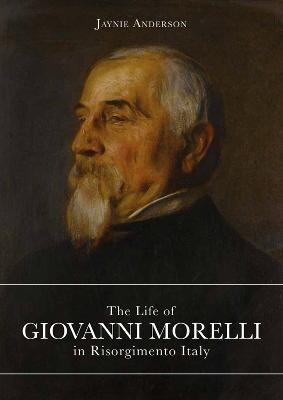 The Life of Giovanni Morelli in Risorgimento Italy book