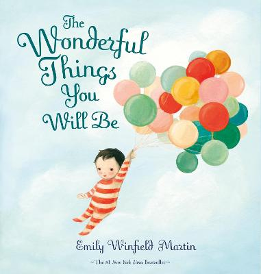 The The Wonderful Things You Will Be by Emily Winfield Martin