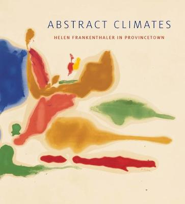 Abstract Climates: Helen Frankenthaler in Provincetown book